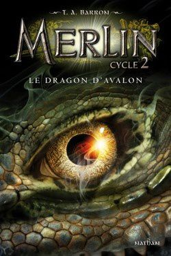 Merlin Cycle 2 Tome 1 : Le dragon d'Avalon, T.A. Barron, Nathan, 2015