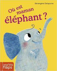 Où est maman éléphant ?, Bérengère Delaporte, les p'tits flaps, casterman
