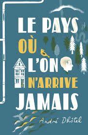 Le pays où l'on n'arrive jamais, André Dhôtel, Flammarion jeunesse, Octobre 2015