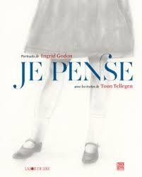 Je pense, Portraits de Ingrid Godon, Textes de Toon Tellegen, La joie de Lire, 2015