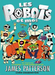 Les Robots et moi, James Patterson, Chris Grabenstein, Hachette, 2016