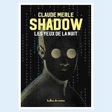 Shadow : les yeux de la nuit, Claude Merle, Bulles de savon, 2016