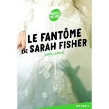 Le fantôme de Sarah Fisher, Agnès Laroche, Rageot, 2016