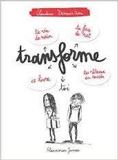 Transforme toi, Claudine Desmarteau, Flammarion jeunesse, 2016
