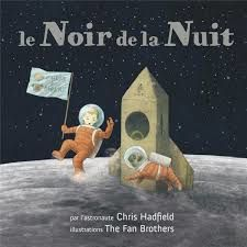 Le noir de la nuit, Chris Hadfield, Kate Fillion, The fan Brothers, les éditions des éléphants, 2017