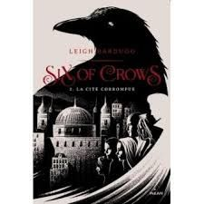 Six of Crows : La cité corrompue, Leih Bardugo, Milan, 2017