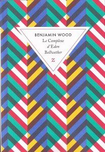 Le Complexe d'Eden Bellwether, Benjamin Wood, éditions Zulma