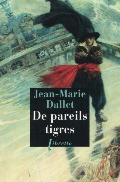De pareils tigres de Jean-Marie Dallet, collections Libretto