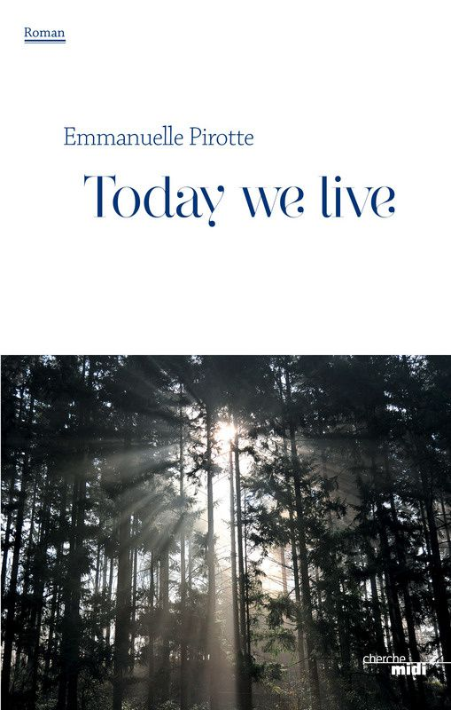Today we live d'Emmanuelle Pirotte, Cherche-Midi