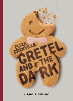 Gretel and the dark d'Eliza Granville , Mirobole editions