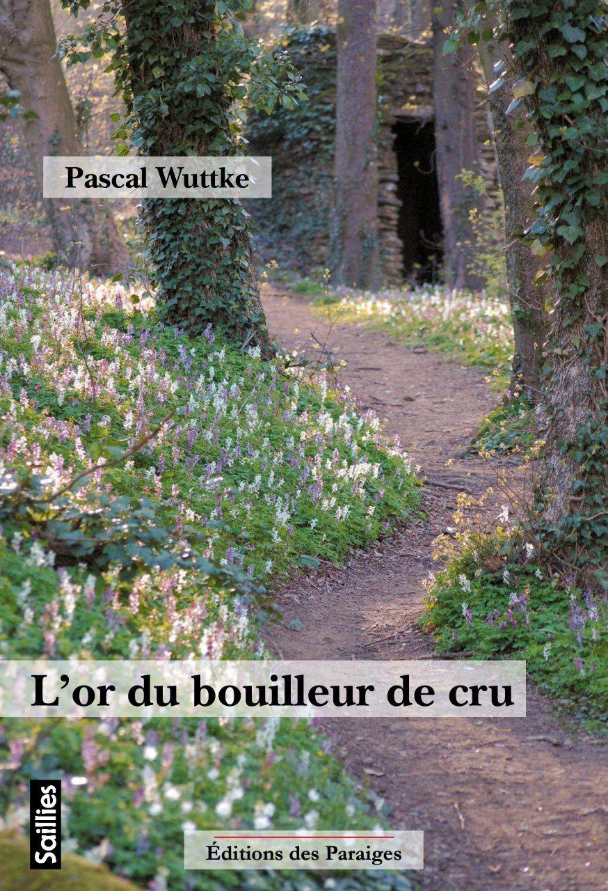 L'or du bouilleur de cru de Pascal  Wuttke