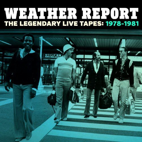 Weather Report- The Legendary Live Tapes 1978-1981