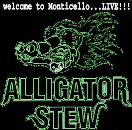 ALLIGATOR STEW- Welcome to Monticello...LIVE ! ! !