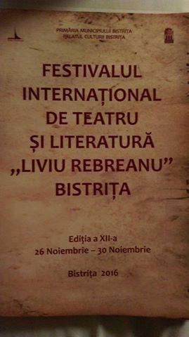 FESTIVAL INTERNATIONAL  DE THEATRE ET DE LITTERATURE &quot&#x3B;LIVIU REBREANU&quot&#x3B; du 26 au 29 novembre 2016 au PALAIS de la CULTURE de  BISTRITA en TRANSYLVANIE - ROUMANIE