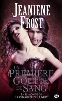 Le monde de la chasseuse de la nuit, tome 1: La première goutte de sang de Jeaniene Frost