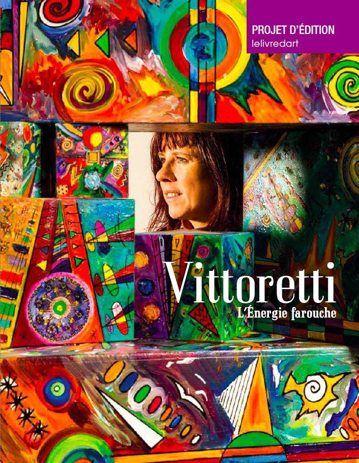 VITTORETTI, L'ÉNERGIE FAROUCHE ©2017 > Éditions Lelivred'art (Paris)- Textes et poèmes d'Antoine Campo