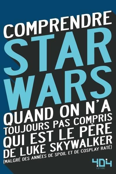 [REVUE LIVRE GEEK/CINEMA] COMPRENDRE STAR WARS de Julien TELLOUCK et Mathias LAVOREL chez 404 Editions