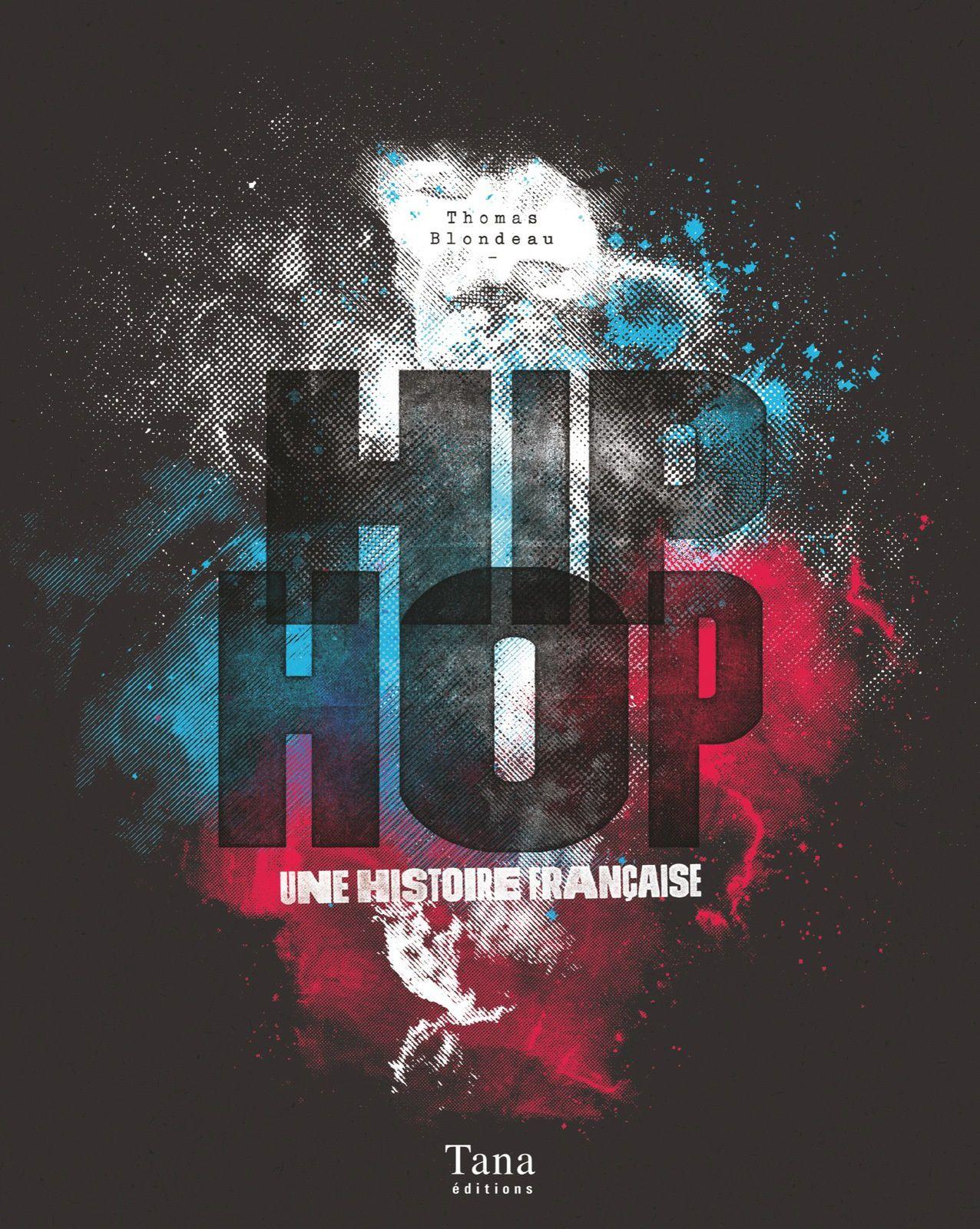 [REVUE LIVRE MUSIQUE] HIP HOP: Une Histoire Française de Thomas BLONDEAU chez TANA EDITIONS