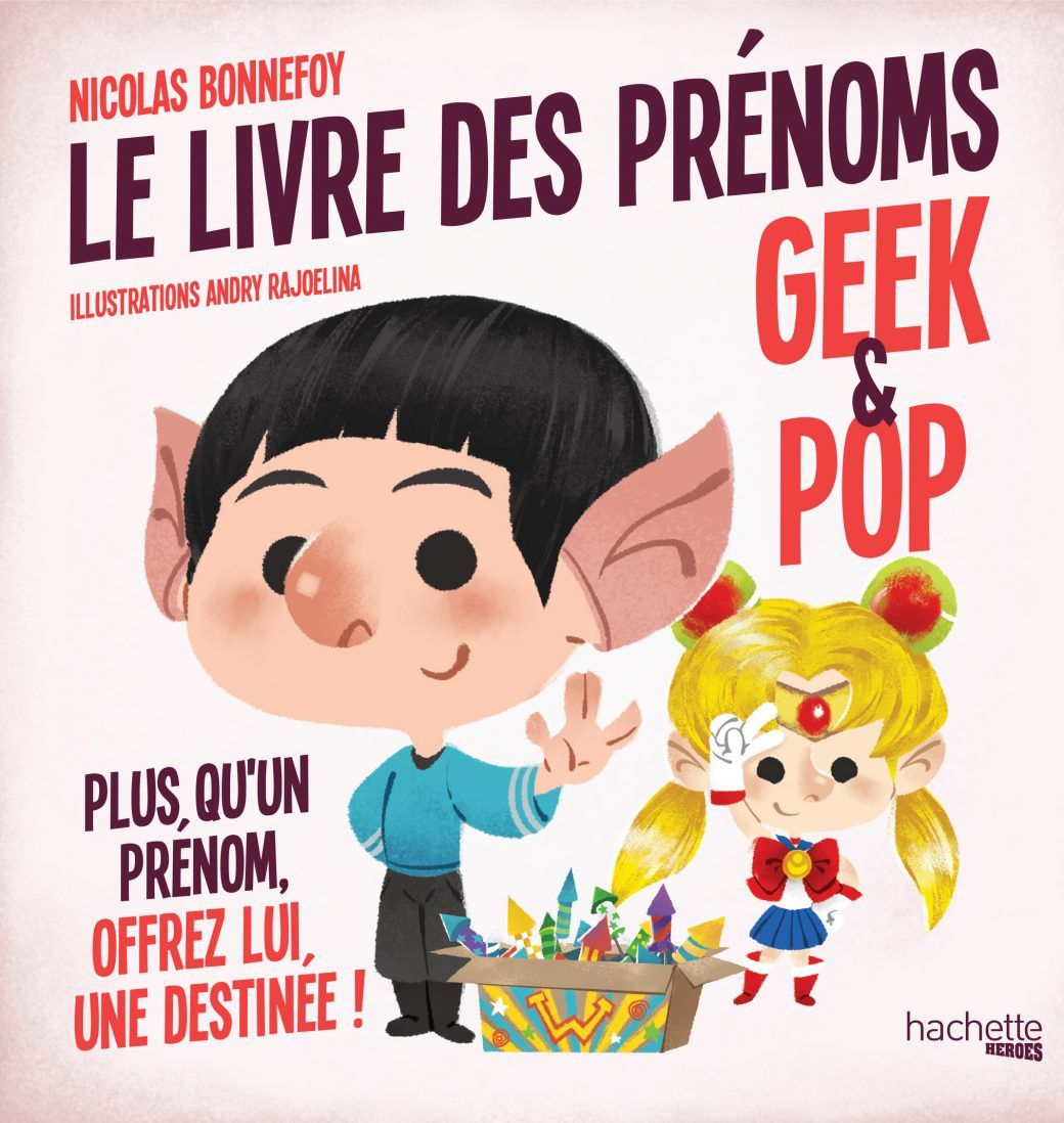 [REVUE LIVRE PAPA GEEK] LE LIVRE DES PRENOMS GEEK &amp&#x3B; POP de Nicolas BONNEFOY aux éditions HACHETTE HEROES