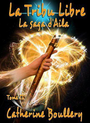 Couverture du tome 2 de la saga de fantasy d'Aila par l'auteur Catherine Boullery : La Tribu Libre