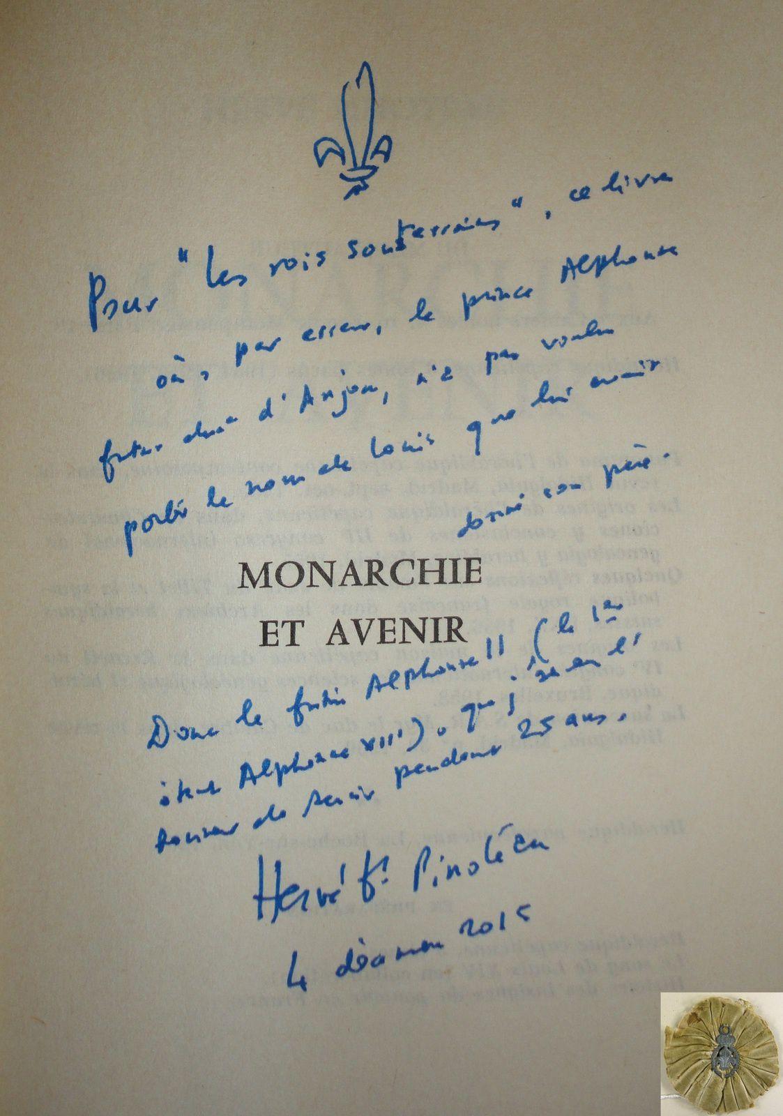 """POUR """"LES ROIS SOUTERRAINS"""", CE LIVRE OU, PAR ERREUR, LE PRINCE ALPHONSE FUTUR DUC D'ANJOU, N'A PAS VOULU PORTER LE NOM DE LOUIS QUE LUI AVAIT DONNE SON PERE. DONC LE FUTUR ALPHONSE II (LE Ier ETANT ALPHONSE XIII), QUE J'AI EU L'HONNEUR DE SERVIR PENDANT 25 ANS. HERVE B. PINOTEAU - 4 DECEMBRE 2015"""