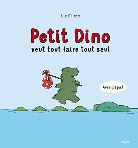 Petit Dino veut tout faire tout seul - Liz Climo