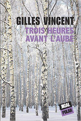 Trois heures avant l'aube - Gilles Vincent