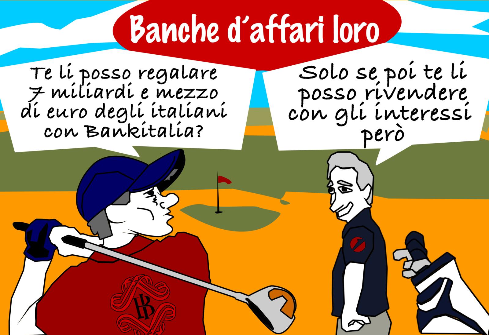 Banksteritalia: Soldi vostri  ma affari nostri