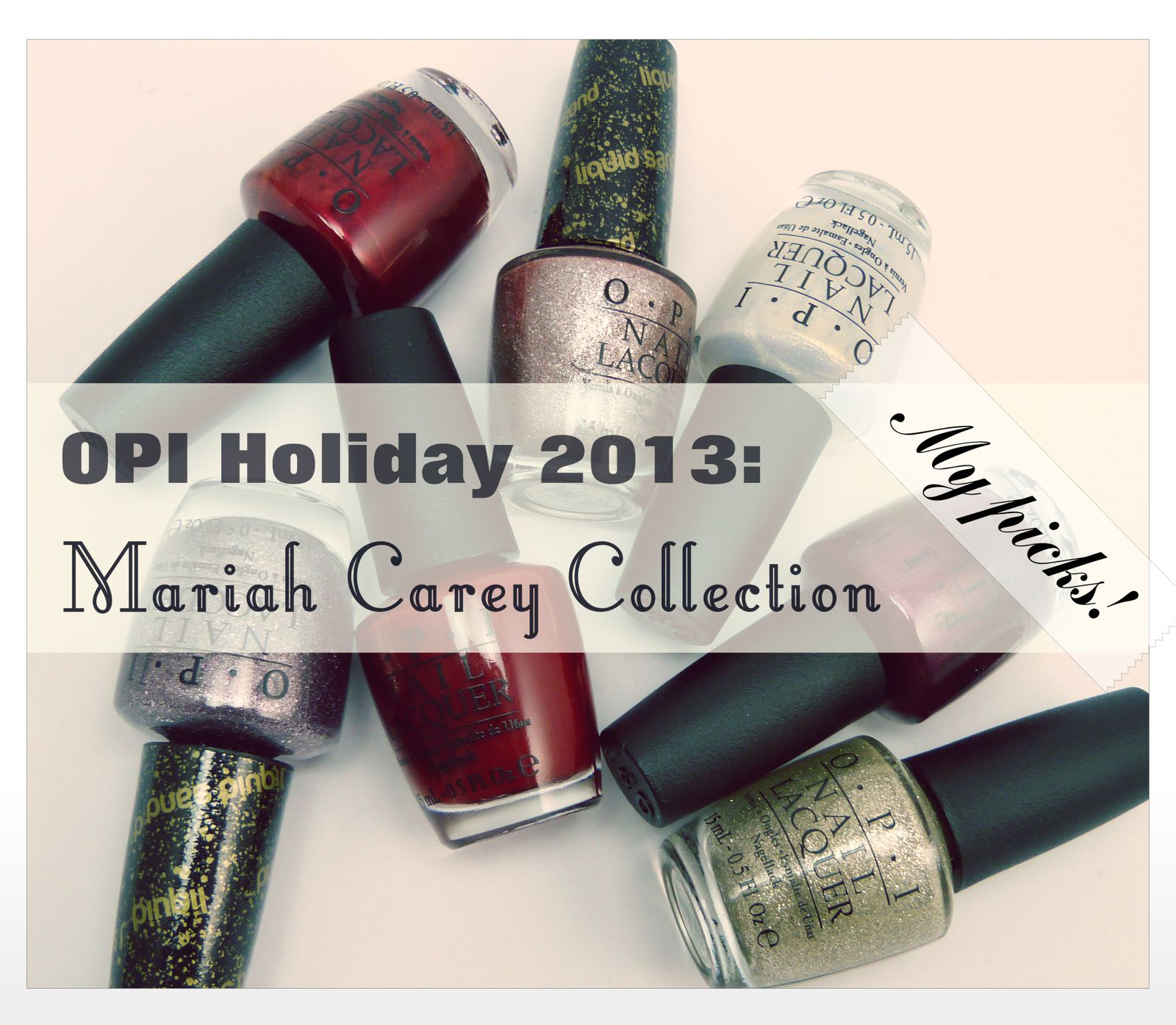 OPI Mariah Carey Collection for Holiday 2013 - My Picks! - Lucy\'s Stash