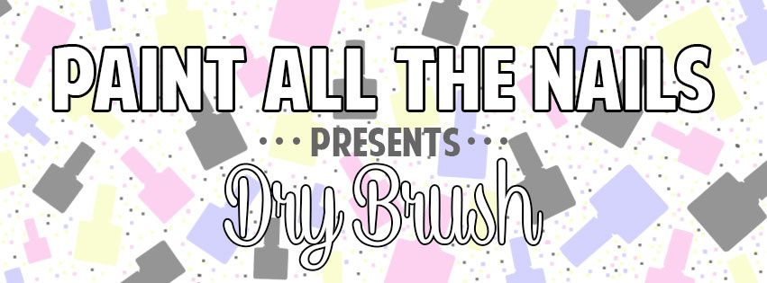 Paint All The Nails Presents Dry Brush