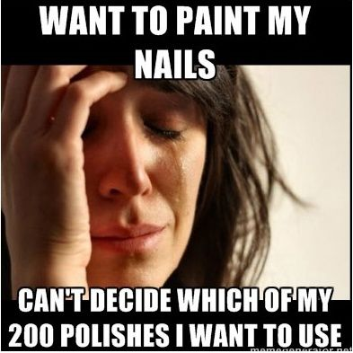 I love this quote because it is true, the more polish I have, the harder it is for me to choose!