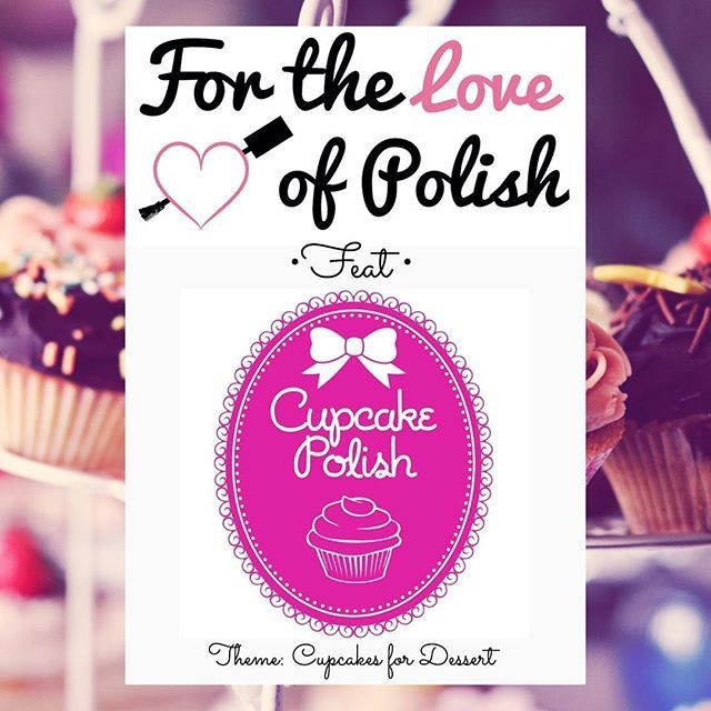 For The Love of Polish - May 2016 - Cupcakes for Dessert