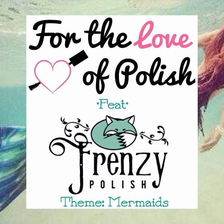 For The Love of Polish - July 2016 - Mermaids