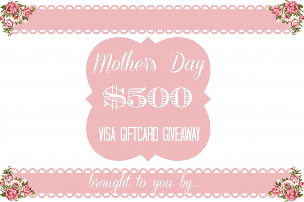 Mother's Day GIVEAWAY - Win A $500 Gift Card