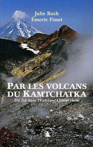 Par les volcans du Kamtchatka, Julie Boch et Émeric Fisset ***