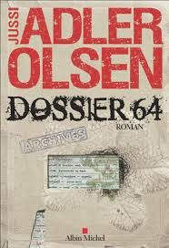 "Jusi ADLER OLSEN ""DOSSIER 64"" editions ALBIN MICHEL, 604 pages, 22.90€"