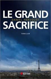 "Daniel HERVOUËT ""Le Grand Sacrifice"" Editions du Rocher 390 pages, 23.90€"