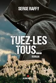"Serge RAFFY ""Tuez-les tous"" editions Albin Michel, avril 2014, 350 pages, 19.50€"