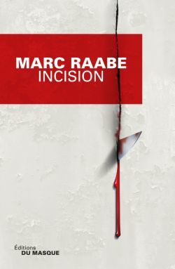 """Marc RAABE """"INCISION"""" Editions du Masque, 457 pages, 20.90€"""