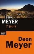 "Deon MEYER ""7 jours"" Editions Seuil, 487 pages, 22€"