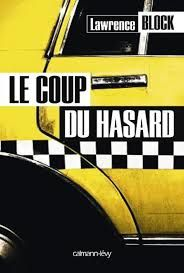 "Lawrence Block ""Le coup du hasard"" Calmann Levy editions, 196 pages."
