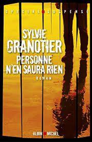 "Sylvie GRANOTIER ""Personne n'en saura rien"" Editions Albin Michel, 256 pages, 18€"