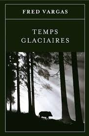 """Fred VARGAS """"Temps glaciaires"""" Editions Flammarion, 19.90€"""