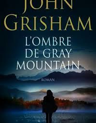 "John GRISHAM ""L'ombre de Gray Mountain"" Editions Lattès, 477 pages, 22.90€"