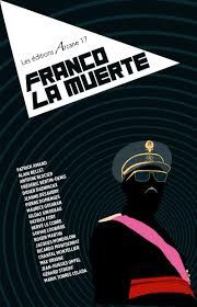 "Collectif ""Franco la muerte"" Editions Arcane 17, 280p, 21€"