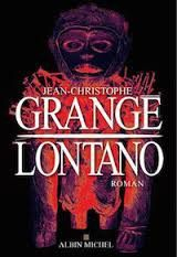 "Jean-Christophe GRANGE ""Lontano"" Editions Albin Michel, 777 pages, 24.90€"