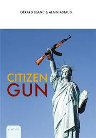 "Blanc et ASTAUD ""Citizen Gun"" Editions Excom, 127 pages, 15€"