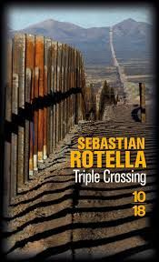 "Sebastian ROTELLA ""Triple Crossing "" edition 10/18, 501 pages, 8.80€"