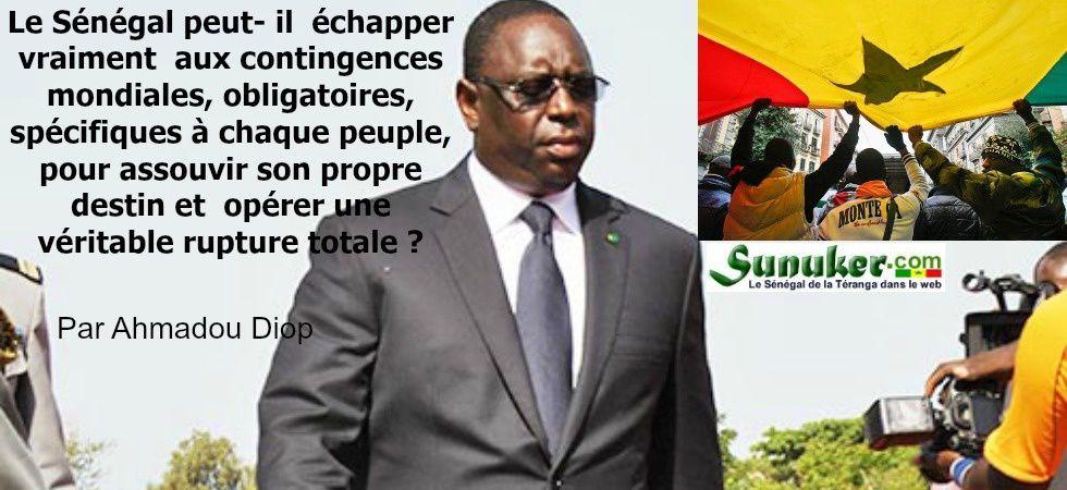 Le Sénégal peut- il  échapper vraiment  aux contingences  mondiales, obligatoires,  spécifiques à chaque peuple,  pour assouvir son propre destin et  opérer une véritable rupture totale ?