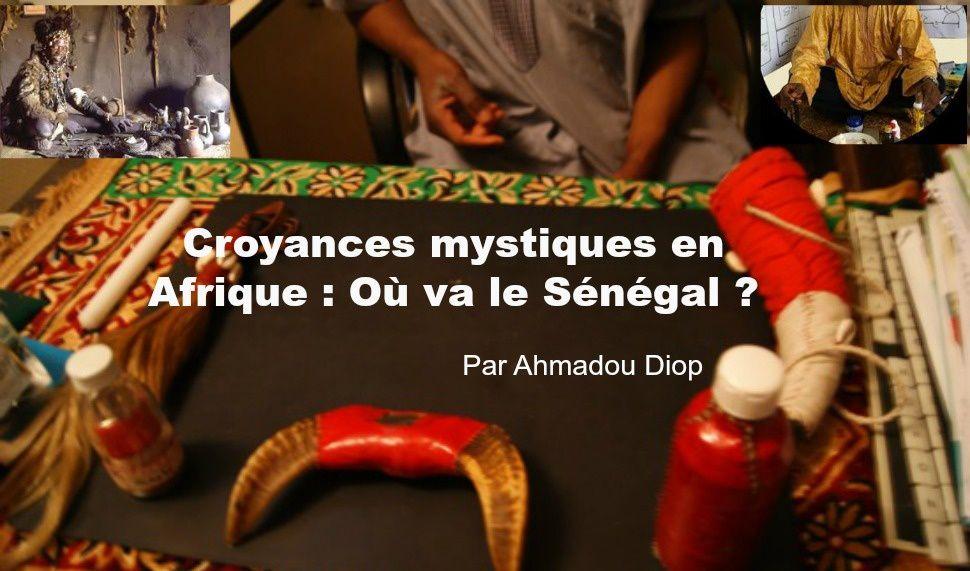 Chronique : Croyances  mystiques en Afrique : Où va  le  Sénégal ? Par Ahmadou Diop CPC